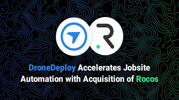 DroneDeploy Accelerates Jobsite Automation with Acquisition of Rocos